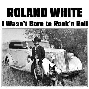 Roland White 'I Wasn't Born To Rock' N' Roll' - Cargo Records UK