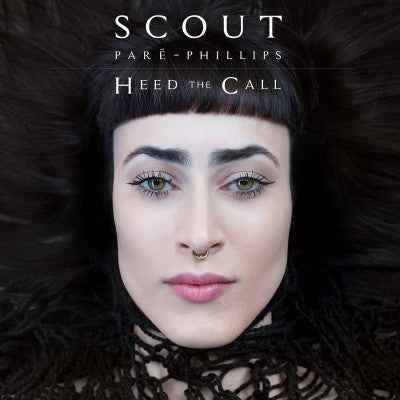 Scout Paré-Phillips 'Heed The Call' - Cargo Records UK