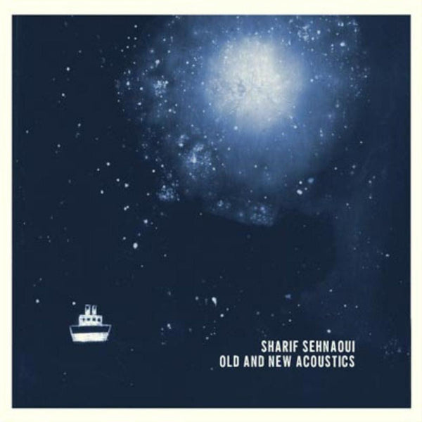 Sharif Sehnaoui 'Old And New Acoustics' - Cargo Records UK