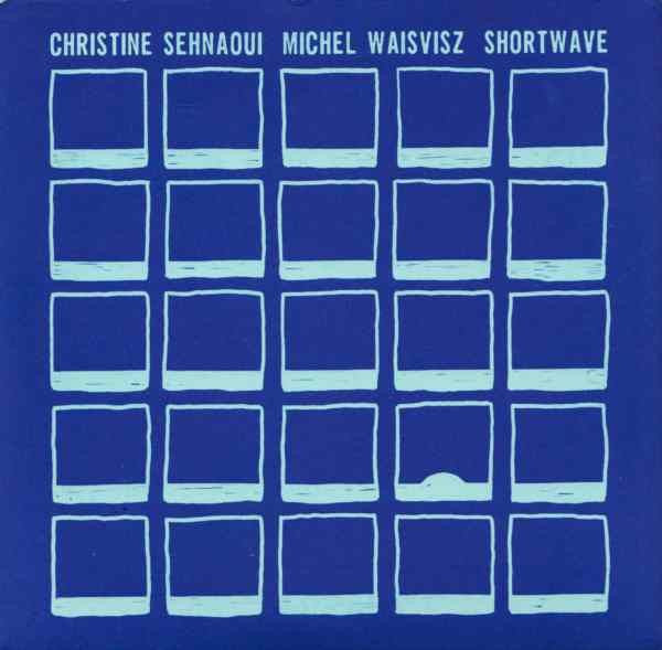 Christine Sehnaoui/Michel Waisvisz 'Shortwave' - Cargo Records UK