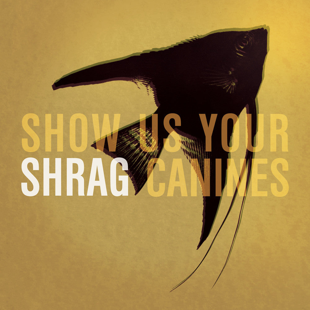Shrag 'Show Us Your Canines' - Cargo Records UK
