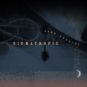 Sigmatropic 'Dark Outside' - Cargo Records UK