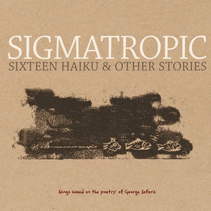 Sigmatropic 'Sixteen Haiku & Other Stories' - Cargo Records UK