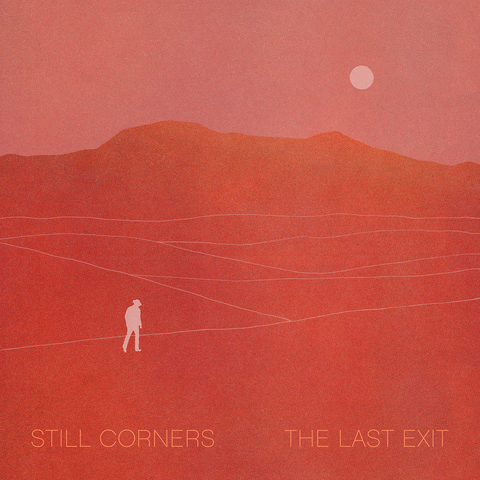 Still Corners 'The Last Exit'