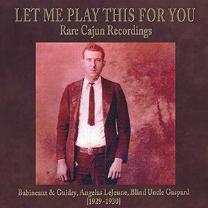 Various Artists 'Let Me Play This For You: Rare Cajun Recordings' - Cargo Records UK
