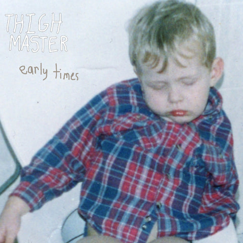 Thigh Master 'Early Times' - Cargo Records UK