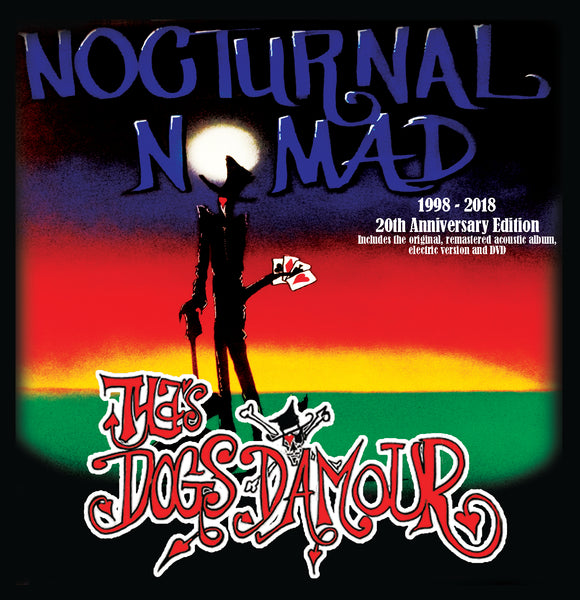 Tyla's Dogs D'amour 'Nocturnal Nomad – 20TH Anniversary Edition (3 disc set)' 2CD/DVD PRE-ORDER
