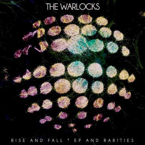 The Warlocks 'Rise And Fall, EP and Rarities' - Cargo Records UK
