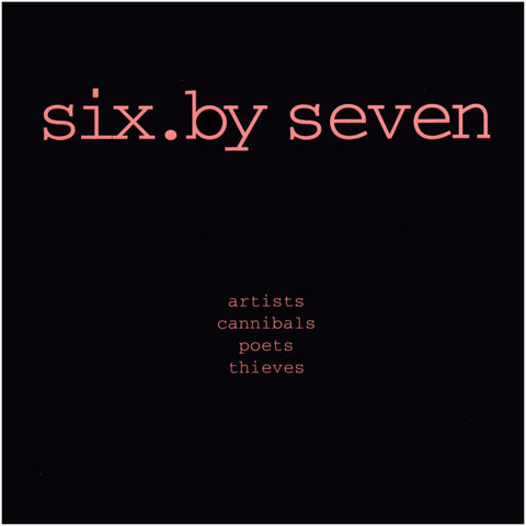 Six By Seven 'Artists, Cannibals, Poets, Thieves' - Cargo Records UK