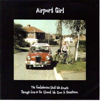 Airport Girl 'The Foolishness That We Create Through Love Is The Closest We Come To Greatness' - Cargo Records UK