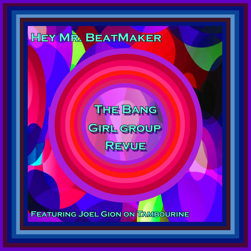 The Bang Girl Group Revue with Joel Gion 'Hey Mr Beatmaker' - Cargo Records UK