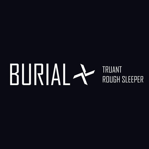Burial 'Truant / Rough Sleeper'