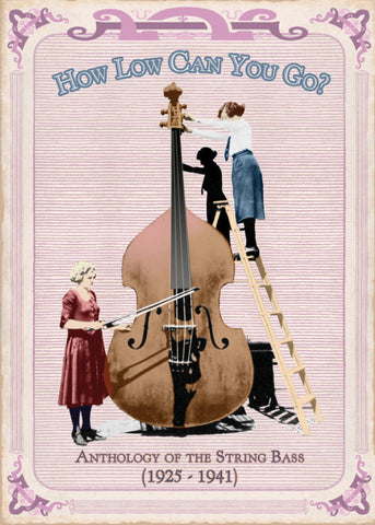 Various Artists 'How Low Can You Go? Anthology Of The String Bass (1925-1941)' - Cargo Records UK