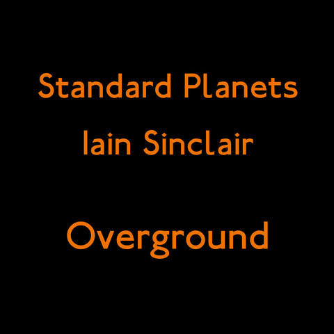 Iain Sinclair & Standard Planets 'Overground EP' - Cargo Records UK