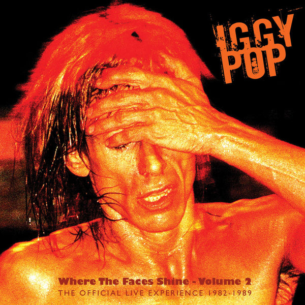 Iggy Pop 'Where The Faces Shine - Volume 2' - Cargo Records UK