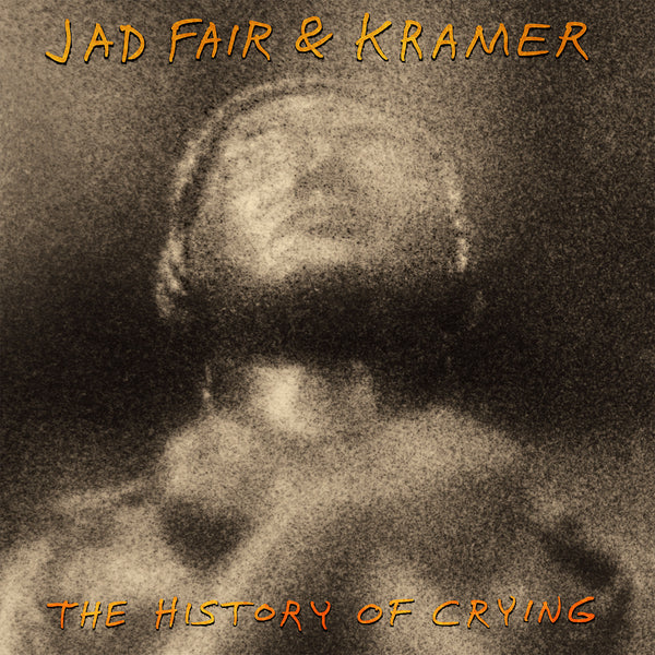 Jad Fair & Kramer 'The History Of Crying' - Cargo Records UK