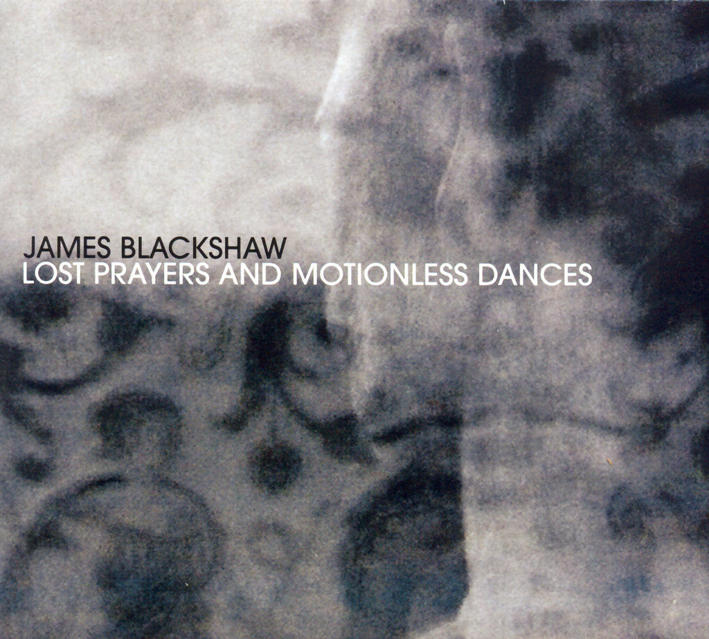 James Blackshaw 'Lost Prayers And Motionless Dances' - Cargo Records UK