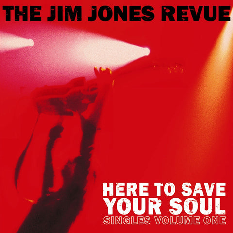 Jim Jones Revue 'Here to Save Your Soul Singles Volume One' - Cargo Records UK