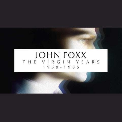 John Foxx 'The Virgin Years (1980 - 1985)' - Cargo Records UK
