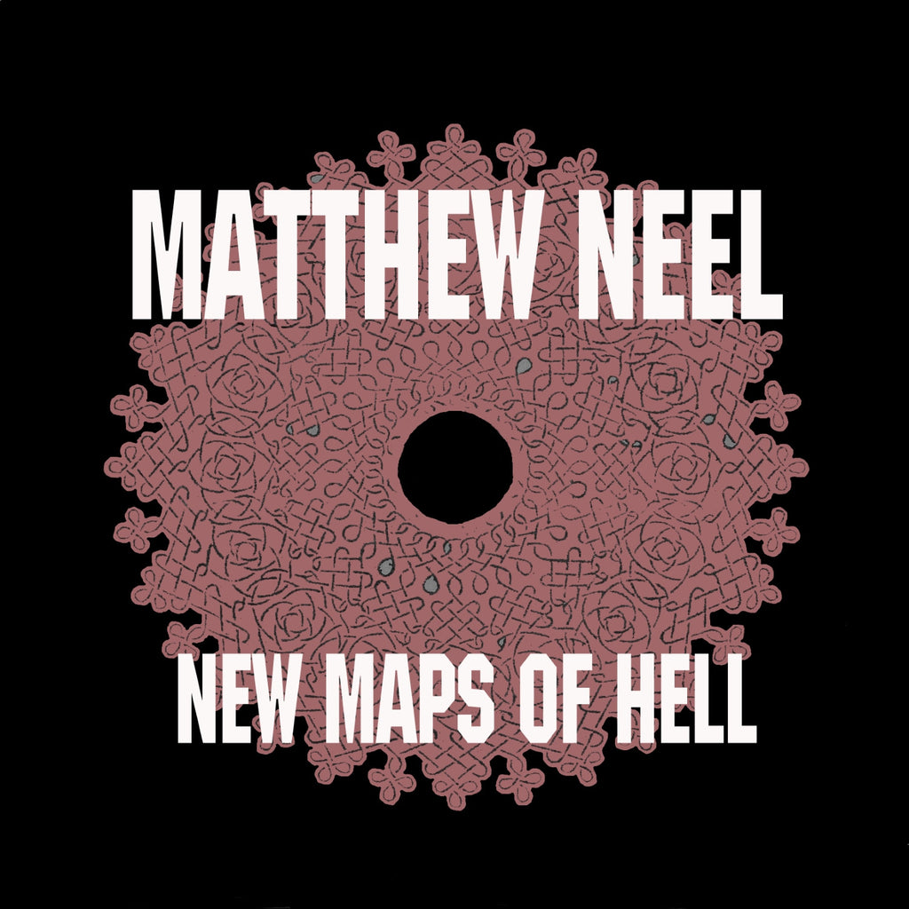 Matthew Neel 'New Maps of Hell' - Cargo Records UK