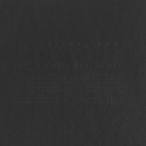 Francisco López 'Nowhere Short Pieces 1983 to 2003' - Cargo Records UK
