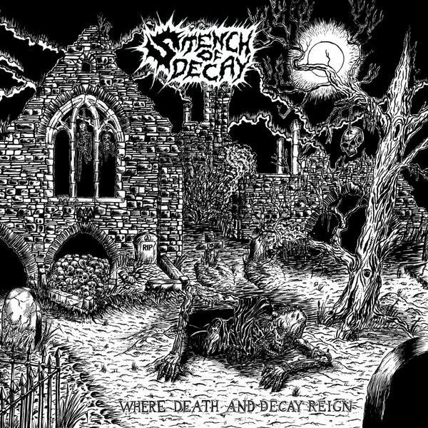 Stench Of Decay 'Where Death and Decay Reign'