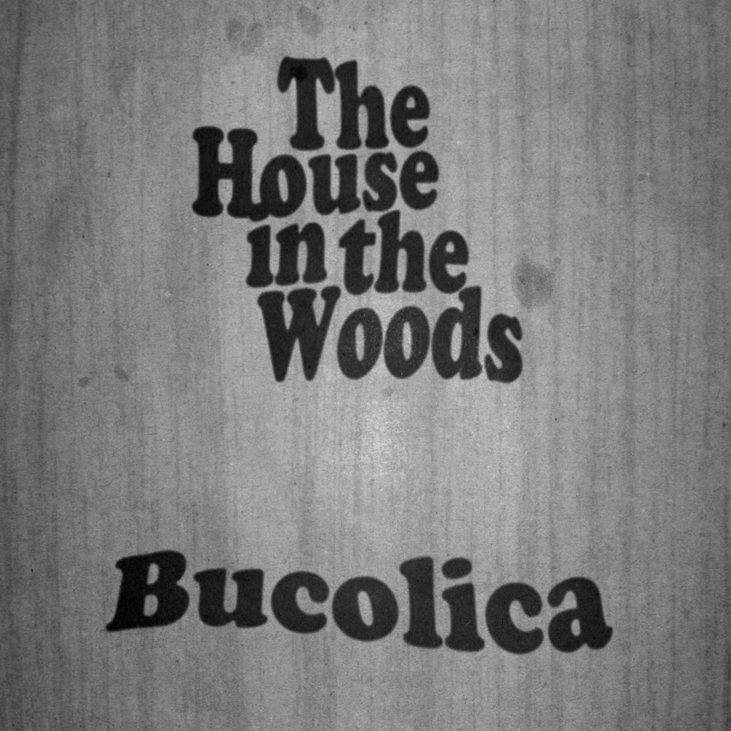 The House In The Woods 'Bucolica' - Cargo Records UK