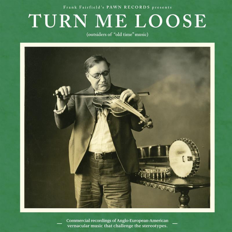 Various Artists 'Turn Me Loose : Outsiders Of Old Time Music' - Cargo Records UK