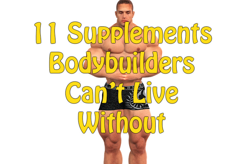 11 Supplements Bodybuilders Can't Live Without