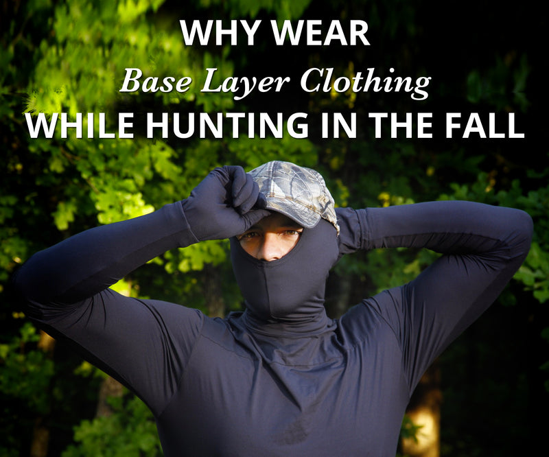 Why Wear Base Layer Clothing While Hunting In The Fall?