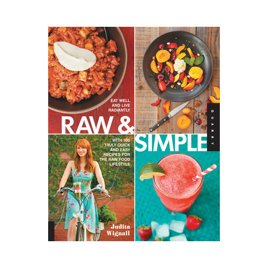 Raw & Simple: Eat Well And Live Radiantly With 100 Truly Quick And Easy Recipes For the Raw Food Lifestyle