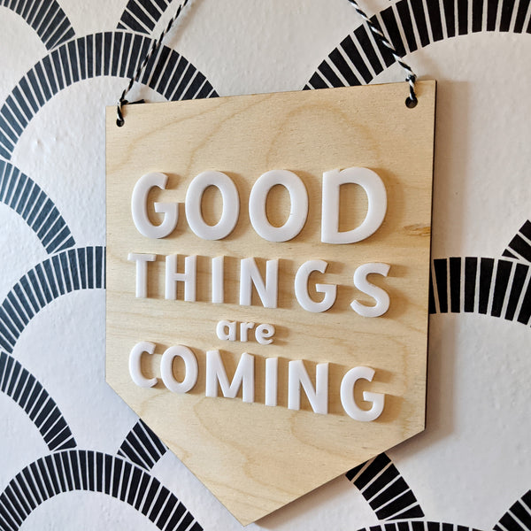 Good Things are Coming Wood and Acrylic Pennant Banner