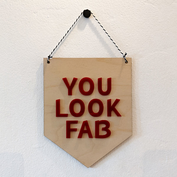 You Look Fab Wood and Acrylic Pennant Banner
