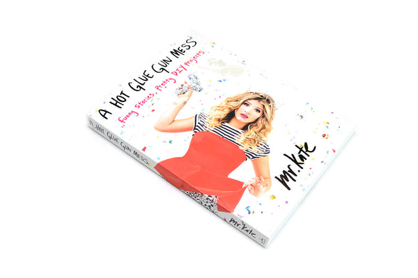 A Hot Glue Gun Mess: Funny Stories, Pretty DIY Projects - EXCLUSIVE SIGNED COPY