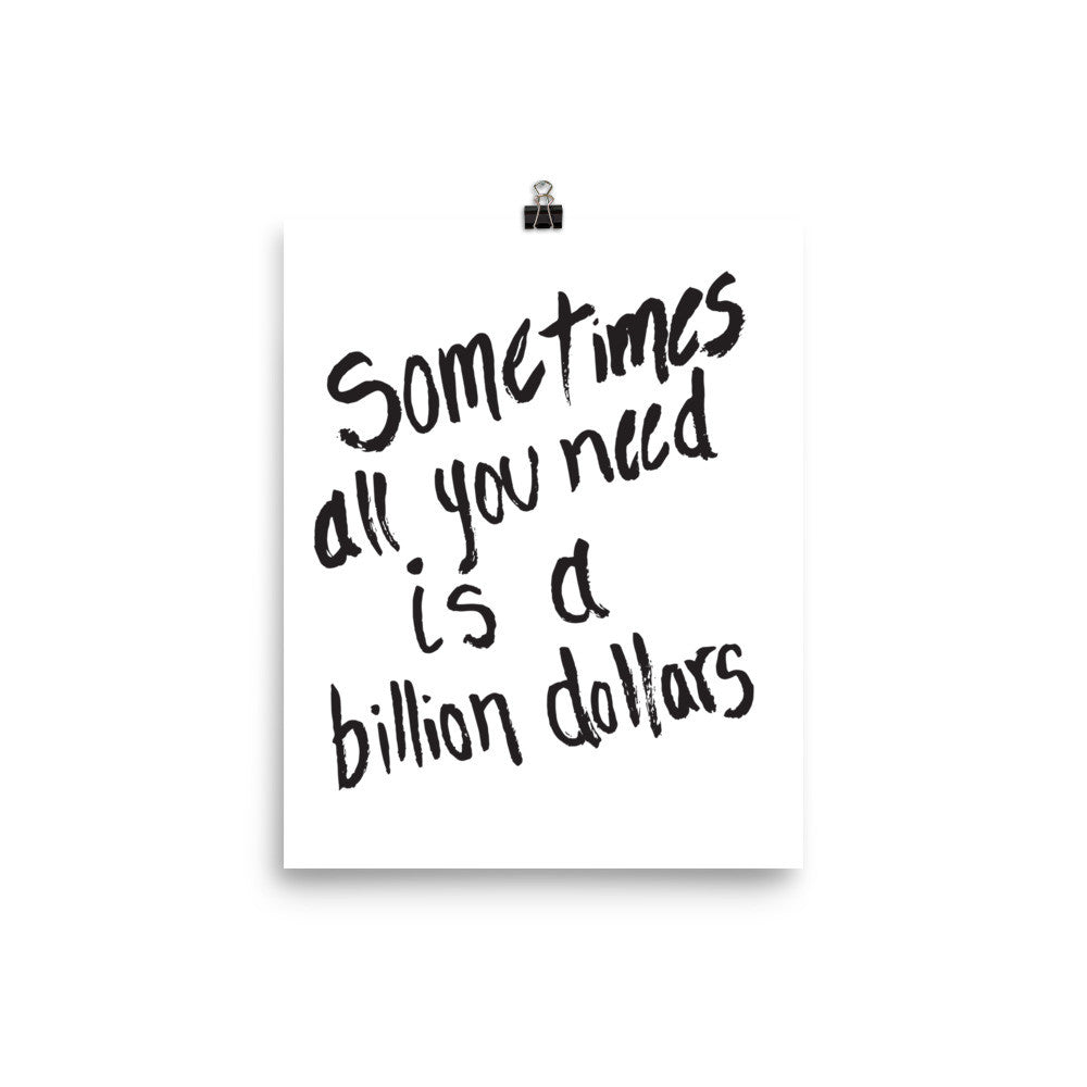 Sometimes All You Need Is a Billion Dollars Art Print