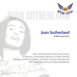 Compilation: Joan Sutherland - Arias and excerpts from Giulio Cesare, La Traviata, Semiramide, Beatrice di Tenda, Norma, Dialogues of the Carmelites and many more.