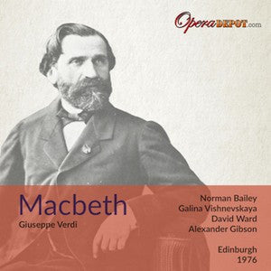 Verdi: Macbeth - Bailey, Vishnevskaya, Ward, Clark; Gibson. Edinburgh, 1976