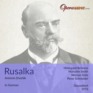 Dvorak: Rusalka (In German) - Behrens, Gotz, Smith; Schneider. Dusseldorf, 1975