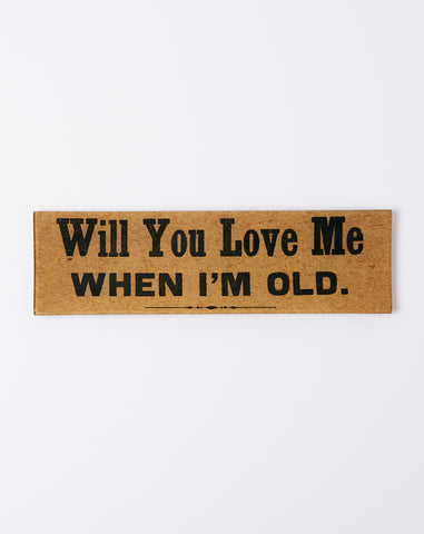 Will You Love Me When I'm Old Tray