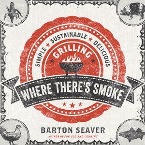 Where There's Smoke - Simple, Sustainable, Delicious Grilling