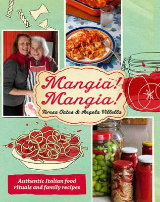 Mangia! Mangia! - Authentic Italian Food Rituals and Family Recipes
