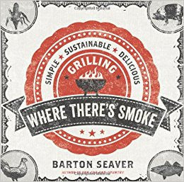 Where's the Smoke - Simple, Sustainable, Delicious Grilling