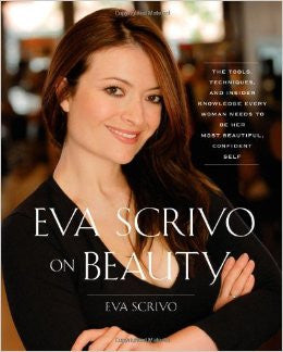 Eva Scrivo on Beauty: The Tools, Techniques, and Insider Knowledge Every Woman Needs to Be Her Most Beautiful, Confident Self
