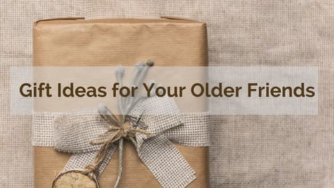 Gift ideas for your older friends
