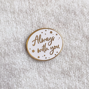 Always With You Enamel Pin Badge