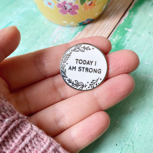 Today I Am Strong Enamel Lapel Pin Badge
