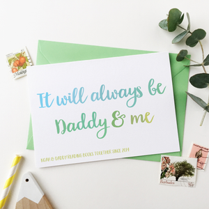 Personalised It Will Always Be Daddy And Me Card - Clara and Macy