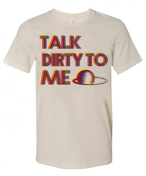 Talk Dirty To Me Short Sleeve Tee