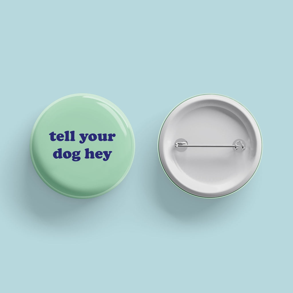 Tell Your Dog Hey Button Pin