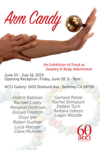 Arm Candy: exhibiting a collection of food adornment opens in Berkeley this Friday!